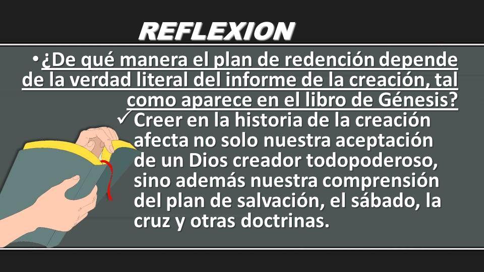 REFLEXION ¿De qué manera el plan de redención depende de la verdad literal del informe de la creación, tal como aparece en el libro de Génesis