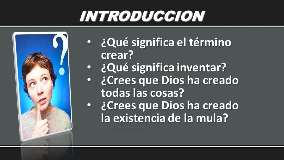 INTRODUCCION ¿Qué significa el término crear ¿Qué significa inventar