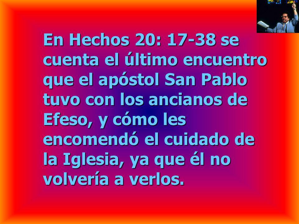 En Hechos 20: 17-38 se cuenta el último encuentro que el apóstol San Pablo tuvo con los ancianos de Efeso, y cómo les encomendó el cuidado de la Iglesia, ya que él no volvería a verlos.