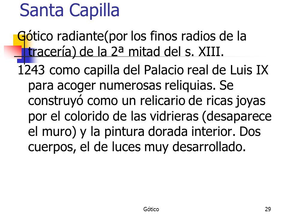 Santa Capilla Gótico radiante(por los finos radios de la tracería) de la 2ª mitad del s. XIII.