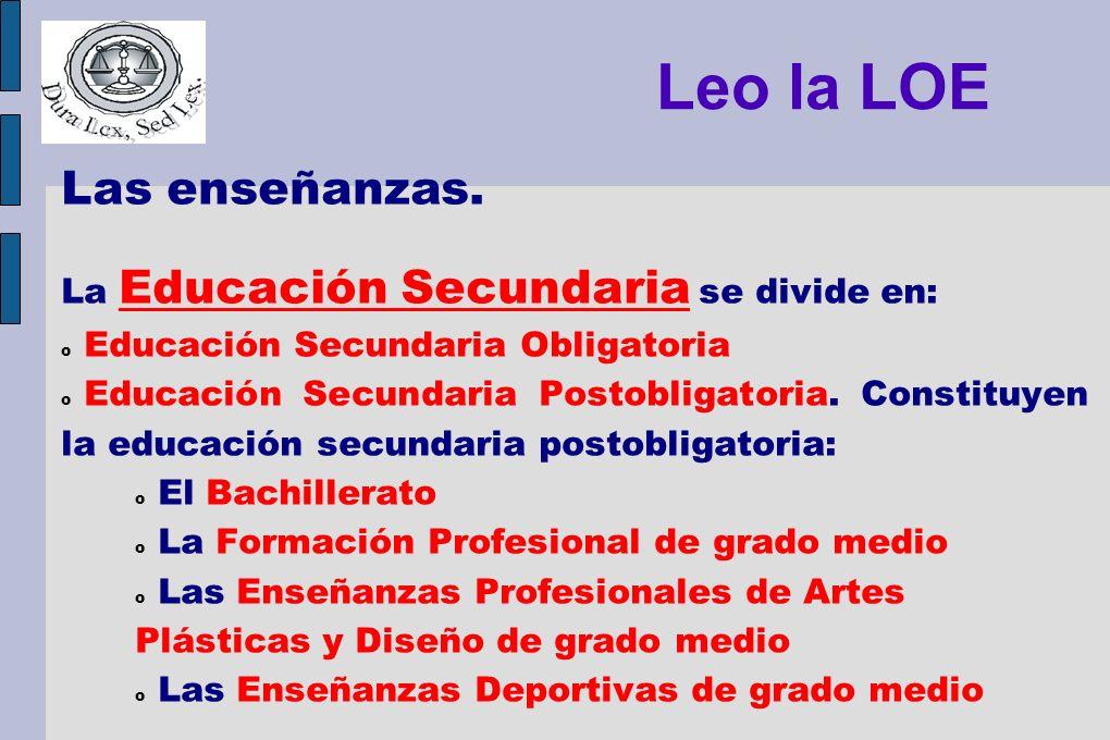 Leo la LOE Las enseñanzas. La Educación Secundaria se divide en: