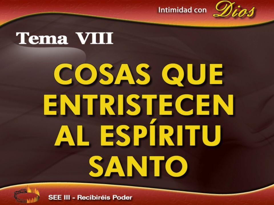 Intimidad con Dios Tema VIII COSAS QUE ENTRISTECEN AL ESPÍRITU SANTO SEE III – Recibiréis Poder