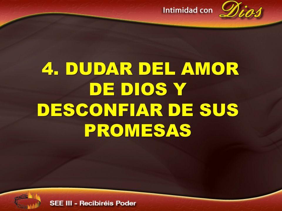 4. DUDAR DEL AMOR DE DIOS Y DESCONFIAR DE SUS PROMESAS