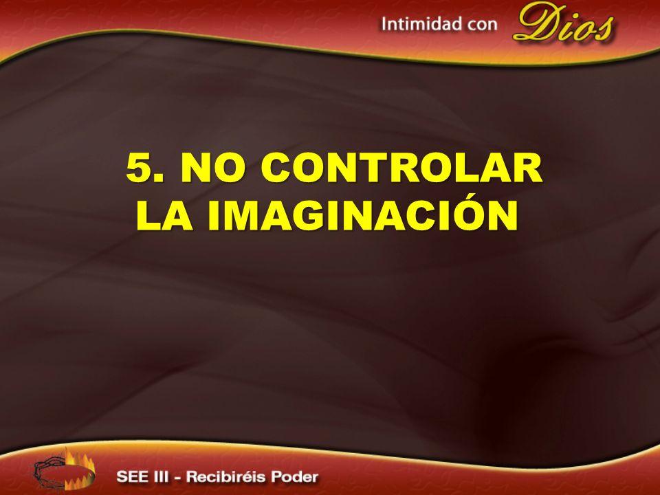 5. NO CONTROLAR LA IMAGINACIÓN