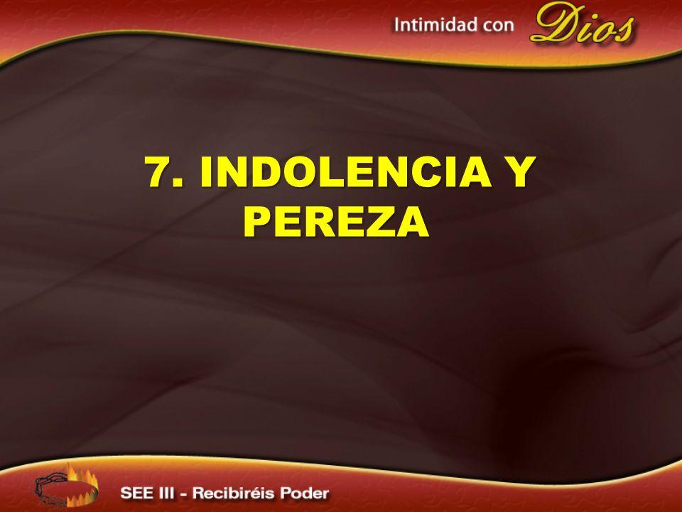 7. INDOLENCIA Y PEREZA 7. INDOLENCIA Y PEREZA