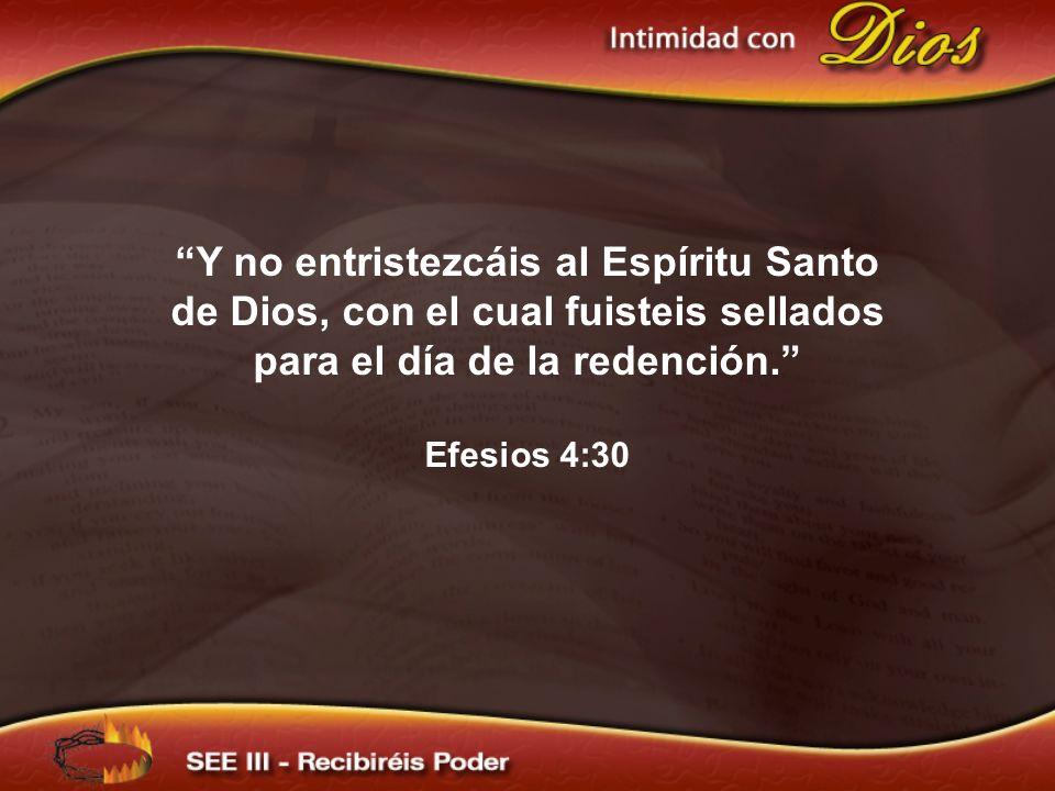 Y no entristezcáis al Espíritu Santo de Dios, con el cual fuisteis sellados para el día de la redención.