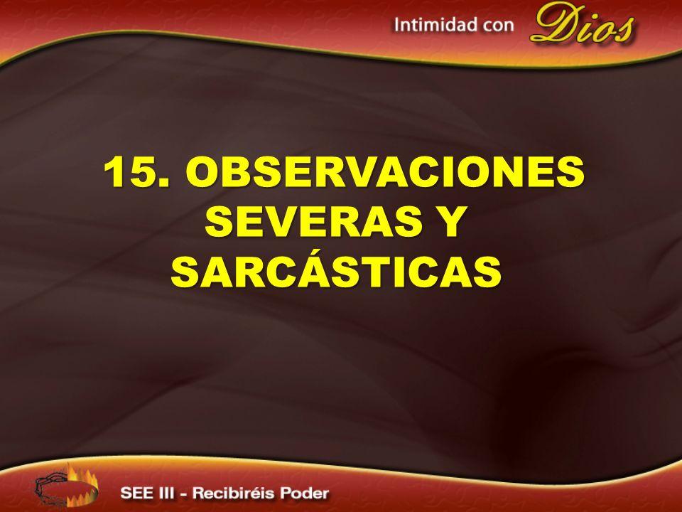 15. OBSERVACIONES SEVERAS Y SARCÁSTICAS