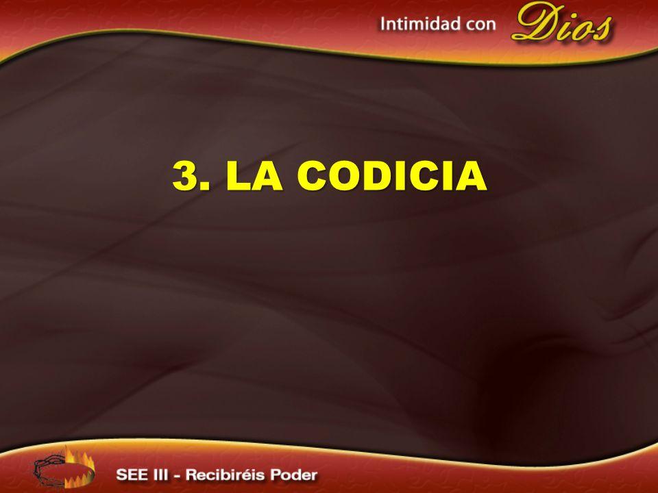 3. LA CODICIA 3. LA CODICIA