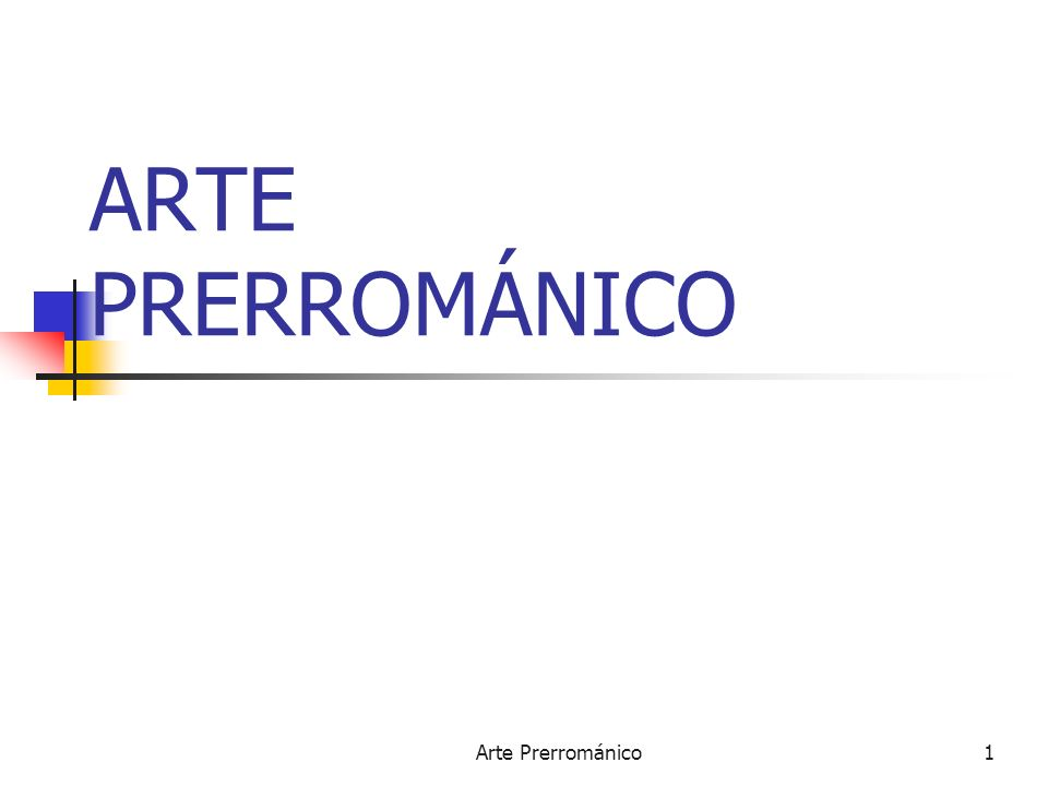 ARTE PRERROMÁNICO Arte Prerrománico