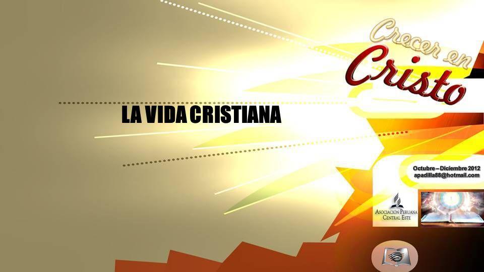 LA VIDA CRISTIANA Octubre – Diciembre 2012 apadilla88@hotmail.com