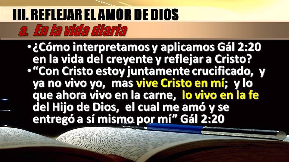 III. REFLEJAR EL AMOR DE DIOS a. En la vida diaria