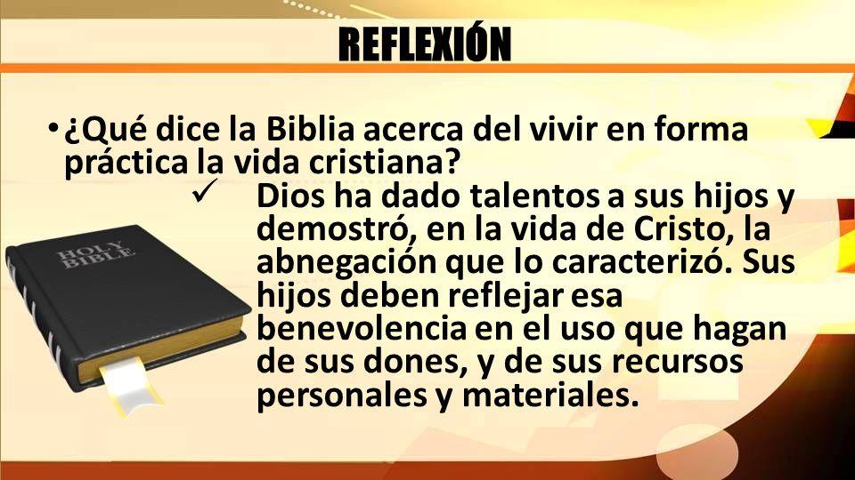REFLEXIÓN ¿Qué dice la Biblia acerca del vivir en forma práctica la vida cristiana