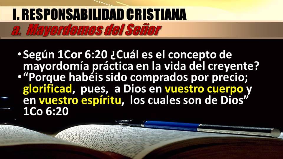 I. RESPONSABILIDAD CRISTIANA a. Mayordomos del Señor