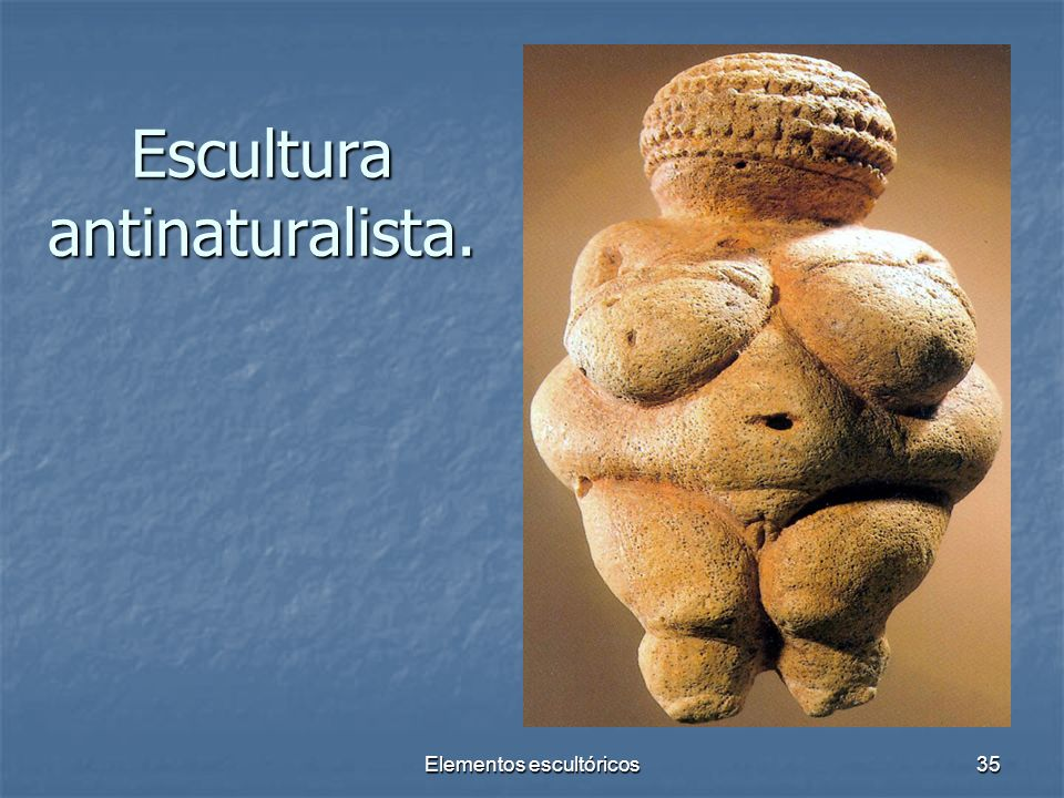 Escultura antinaturalista.