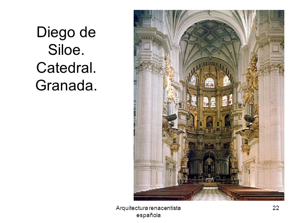 Diego de Siloe. Catedral. Granada.