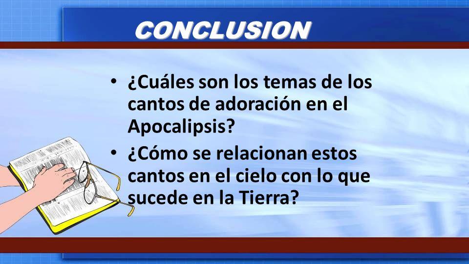 CONCLUSION ¿Cuáles son los temas de los cantos de adoración en el Apocalipsis