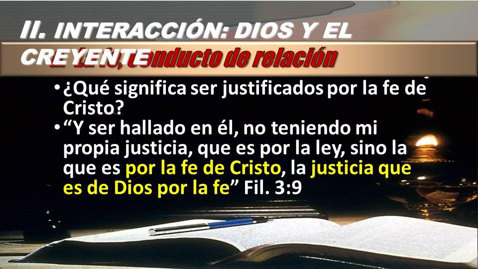 II. INTERACCIÓN: DIOS Y EL CREYENTE a. La fe, conducto de relación