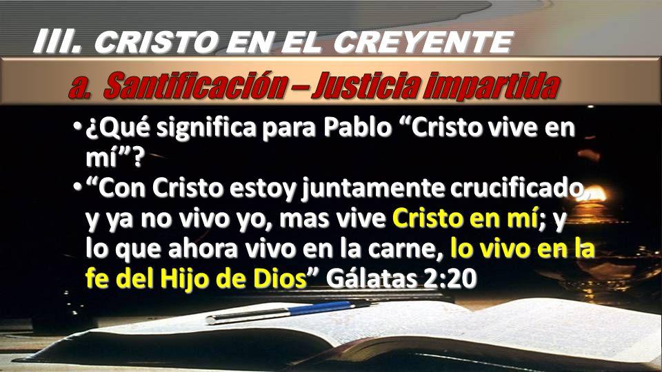 III. CRISTO EN EL CREYENTE a. Santificación – Justicia impartida