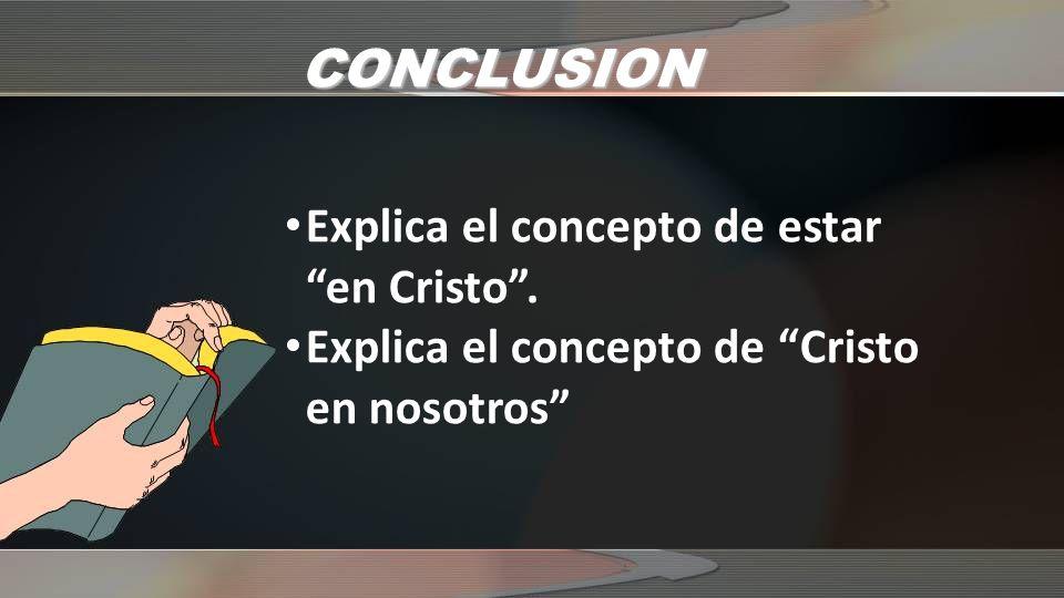 CONCLUSION Explica el concepto de estar en Cristo .