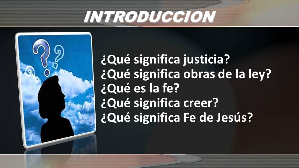 INTRODUCCION ¿Qué significa justicia ¿Qué significa obras de la ley