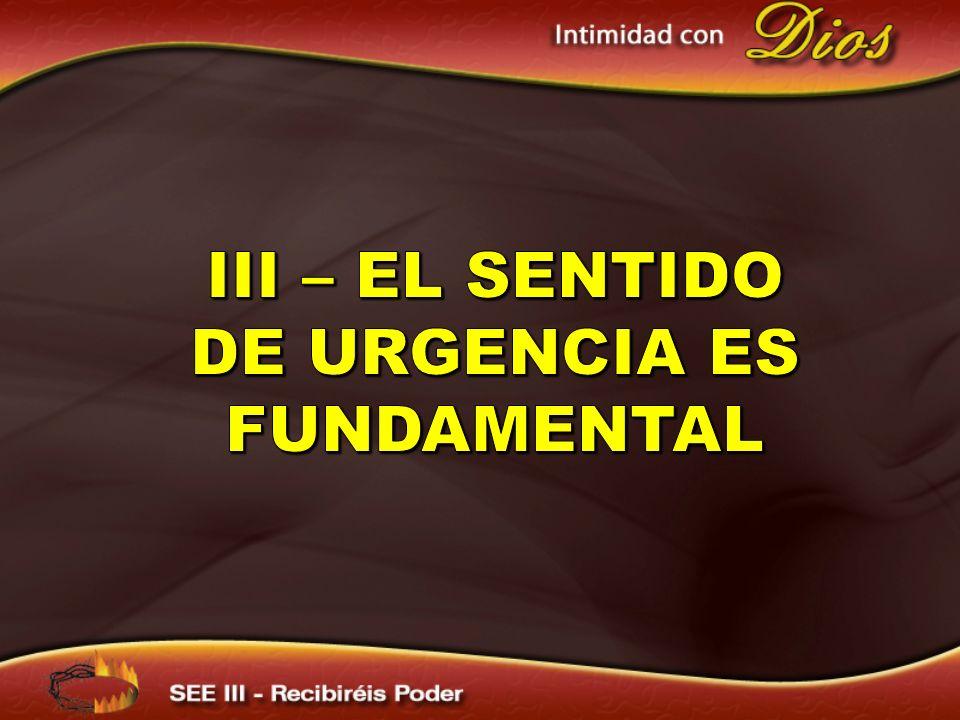 III – EL SENTIDO DE URGENCIA ES fundamental