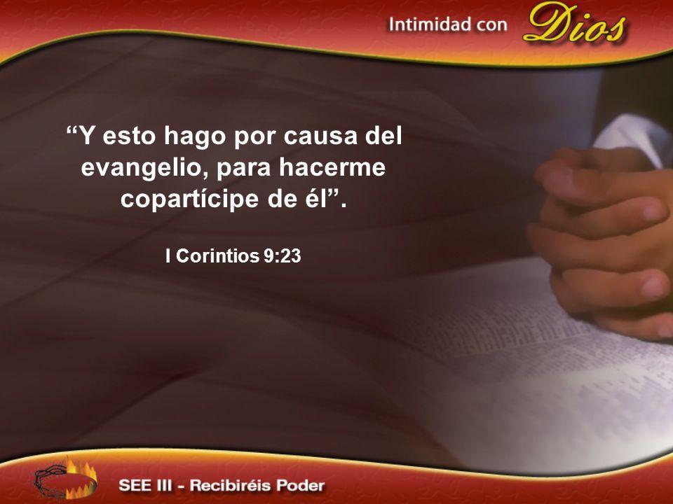 Y esto hago por causa del evangelio, para hacerme copartícipe de él .