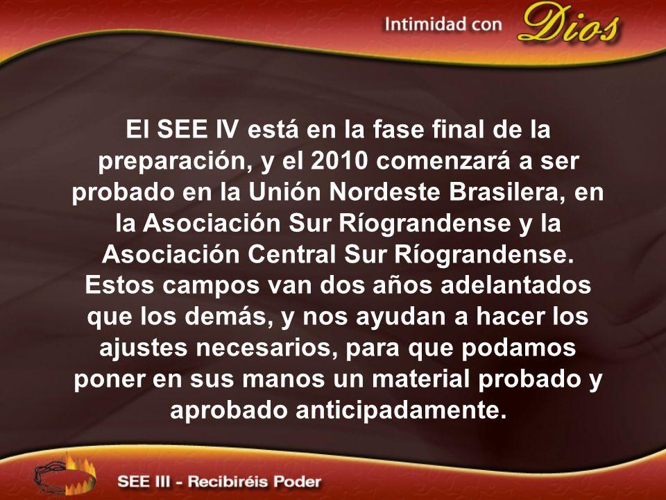 El SEE IV está en la fase final de la preparación, y el 2010 comenzará a ser probado en la Unión Nordeste Brasilera, en la Asociación Sur Ríograndense y la Asociación Central Sur Ríograndense.