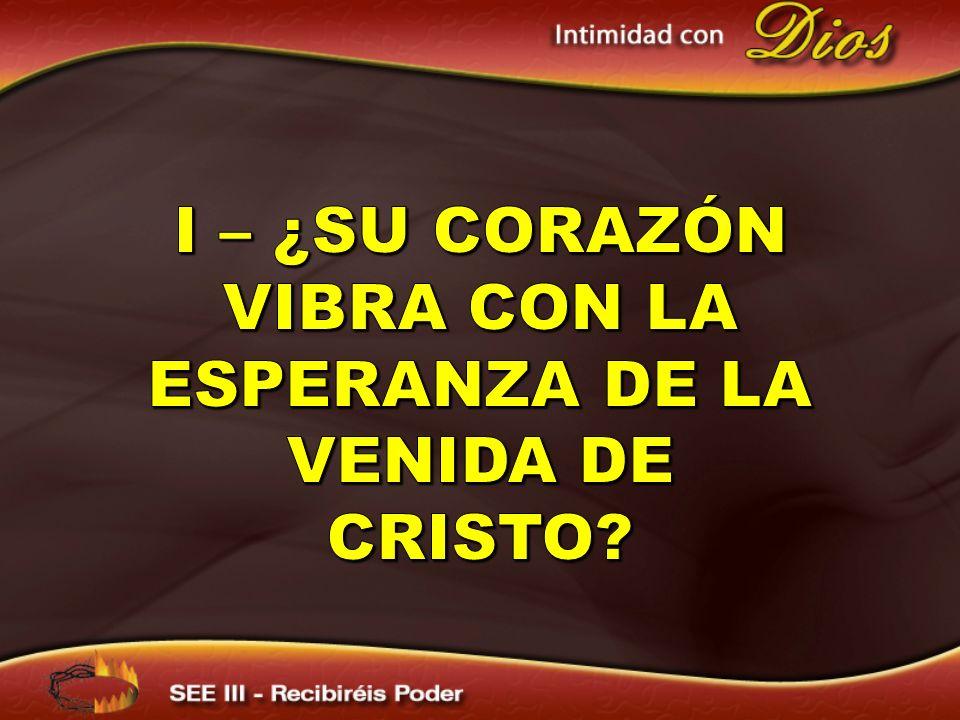 I – ¿SU CORAZÓN VIBRA CON LA ESPERANZA DE LA VENIDA DE CRISTO