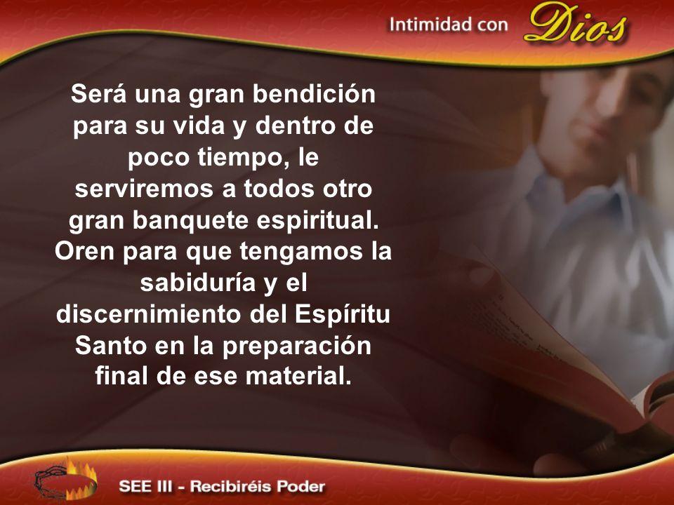 Será una gran bendición para su vida y dentro de poco tiempo, le serviremos a todos otro gran banquete espiritual.