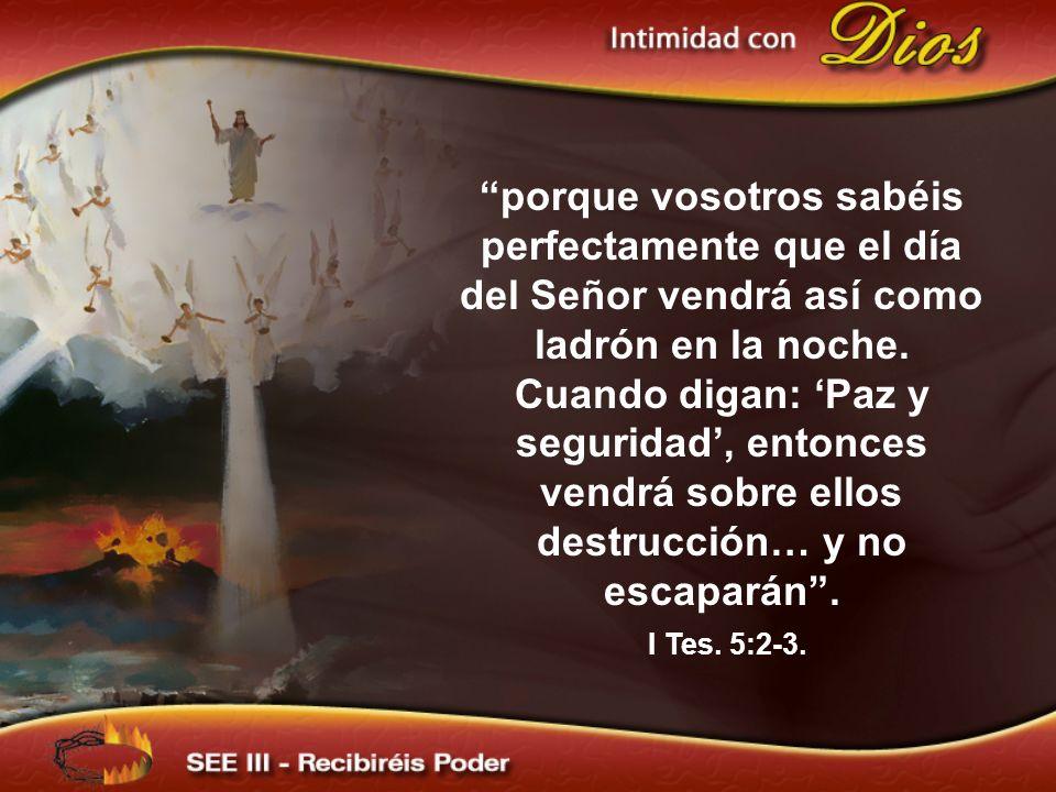 porque vosotros sabéis perfectamente que el día del Señor vendrá así como ladrón en la noche. Cuando digan: 'Paz y seguridad', entonces vendrá sobre ellos destrucción… y no escaparán .