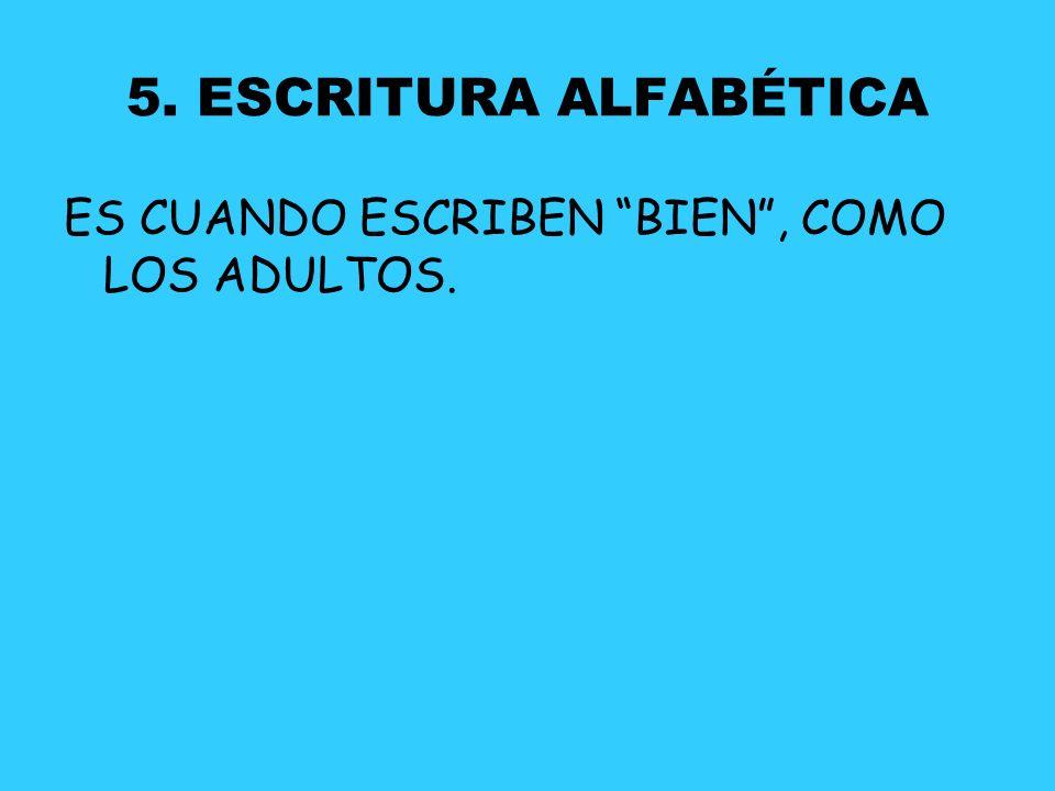 5. ESCRITURA ALFABÉTICA ES CUANDO ESCRIBEN BIEN , COMO LOS ADULTOS.