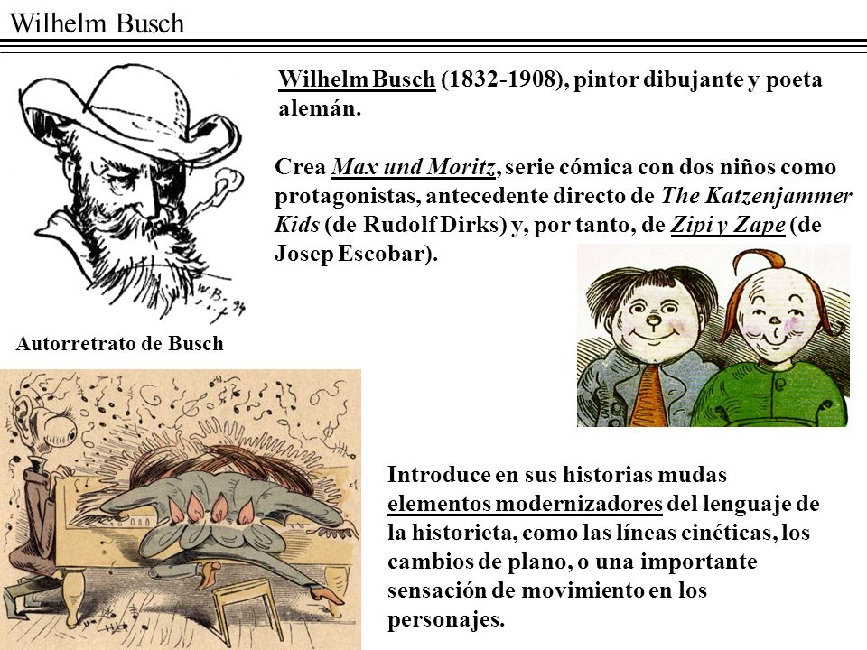 Wilhelm Busch Wilhelm Busch (1832-1908), pintor dibujante y poeta alemán.
