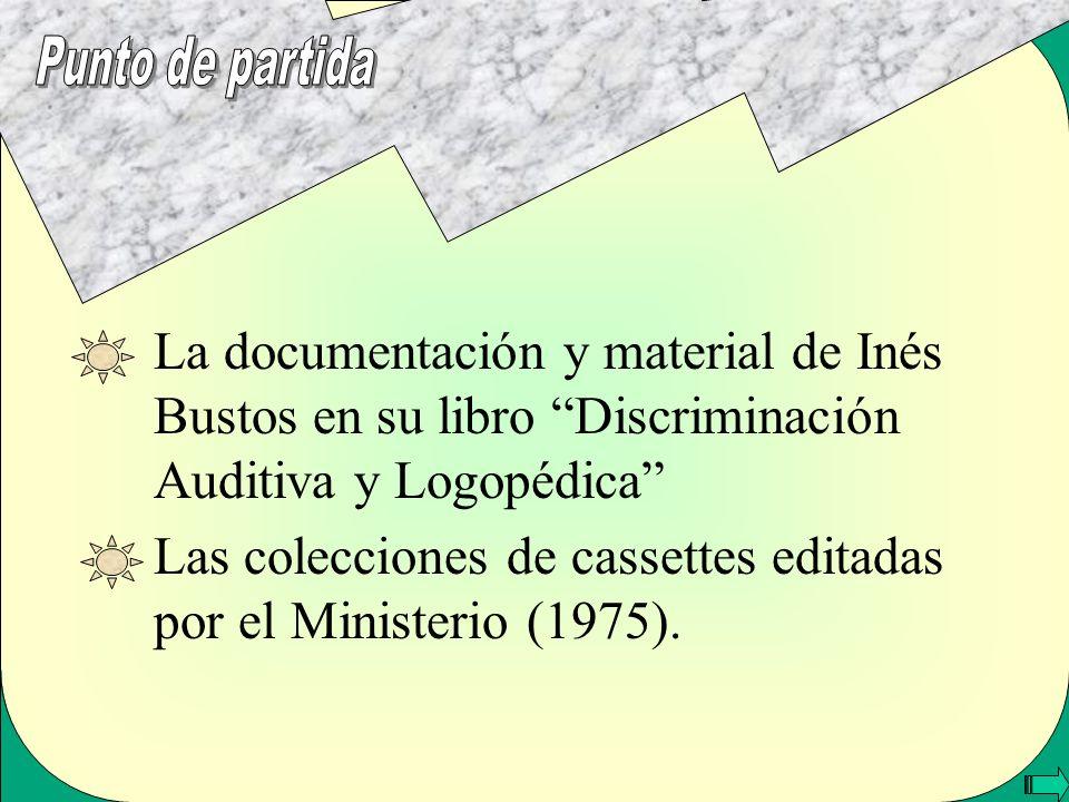 Punto de partidaLa documentación y material de Inés Bustos en su libro Discriminación Auditiva y Logopédica