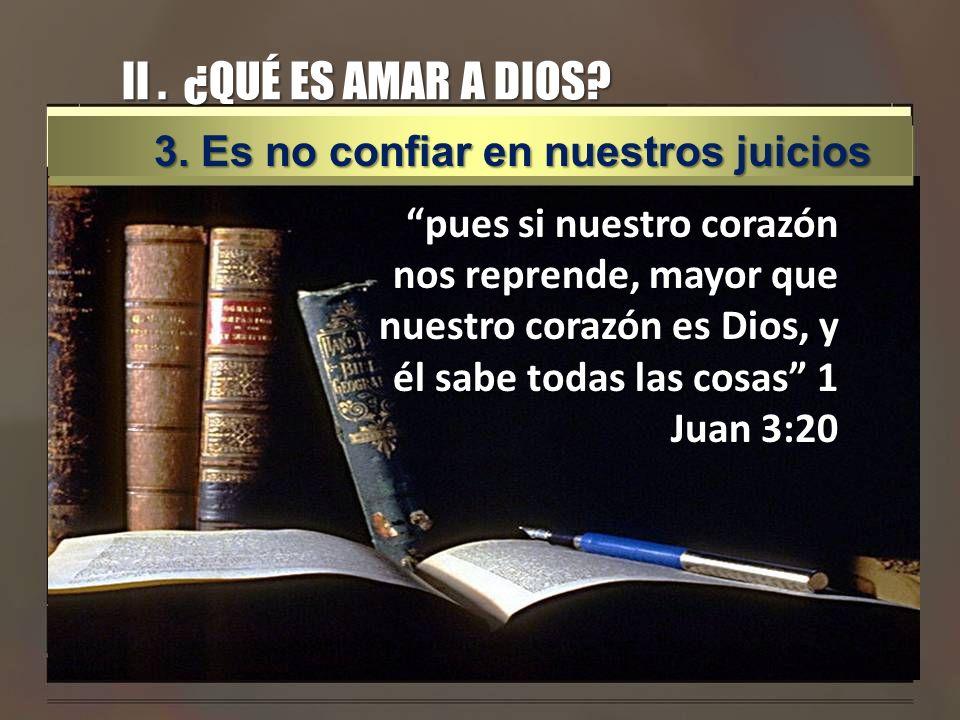 II . ¿QUÉ ES AMAR A DIOS 3. Es no confiar en nuestros juicios