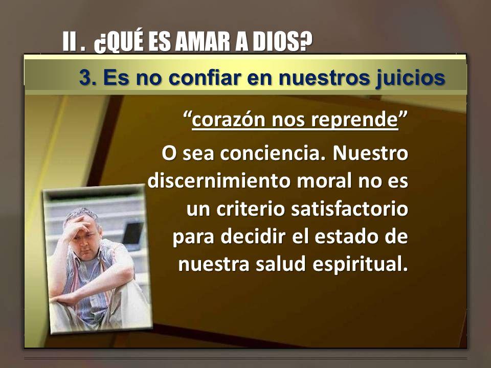 II . ¿QUÉ ES AMAR A DIOS 3. Es no confiar en nuestros juicios.