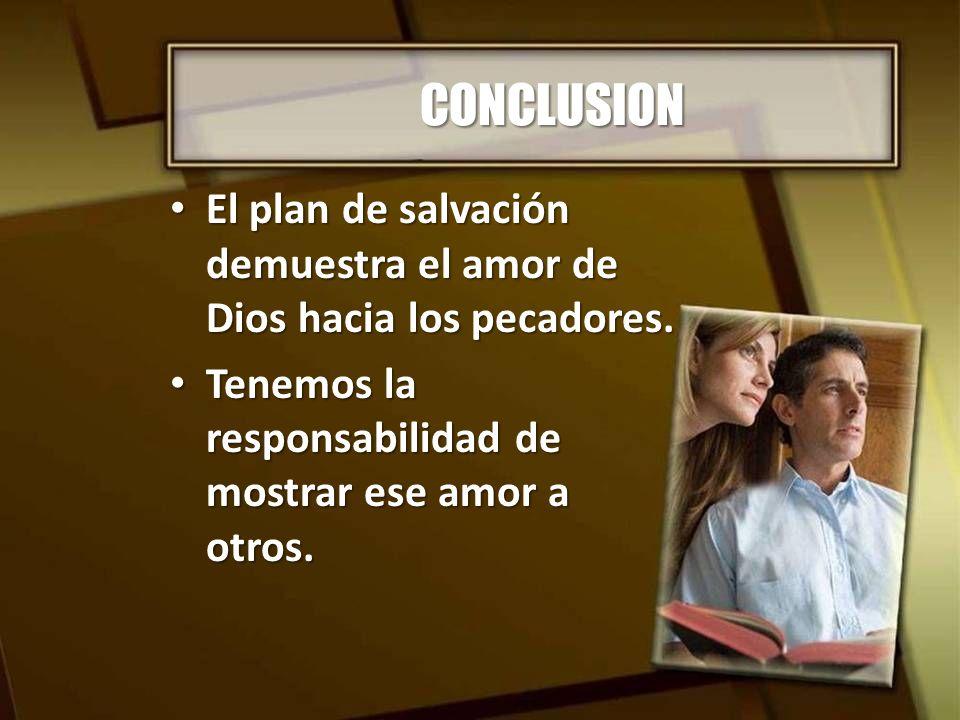 CONCLUSIONEl plan de salvación demuestra el amor de Dios hacia los pecadores.