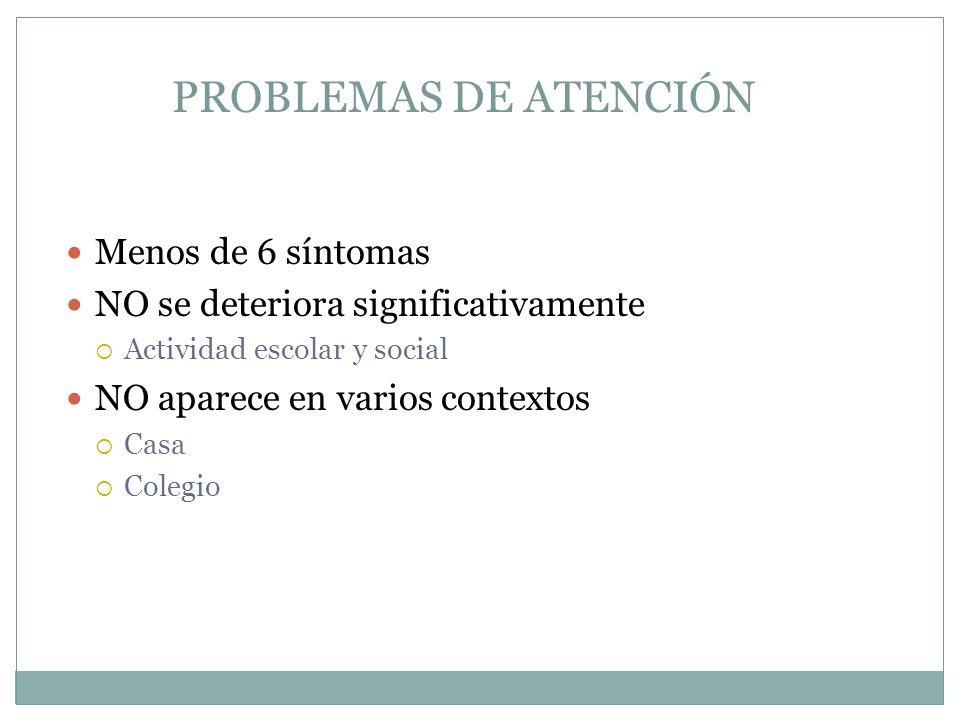PROBLEMAS DE ATENCIÓN Menos de 6 síntomas