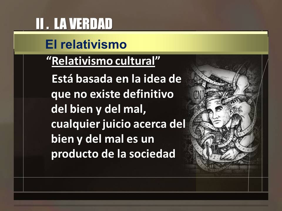 II . LA VERDAD El relativismo