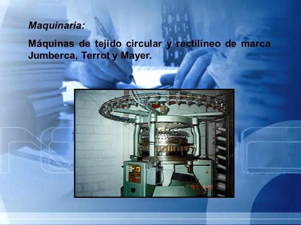 Maquinaria: Máquinas de tejido circular y rectilíneo de marca Jumberca, Terrot y Mayer.
