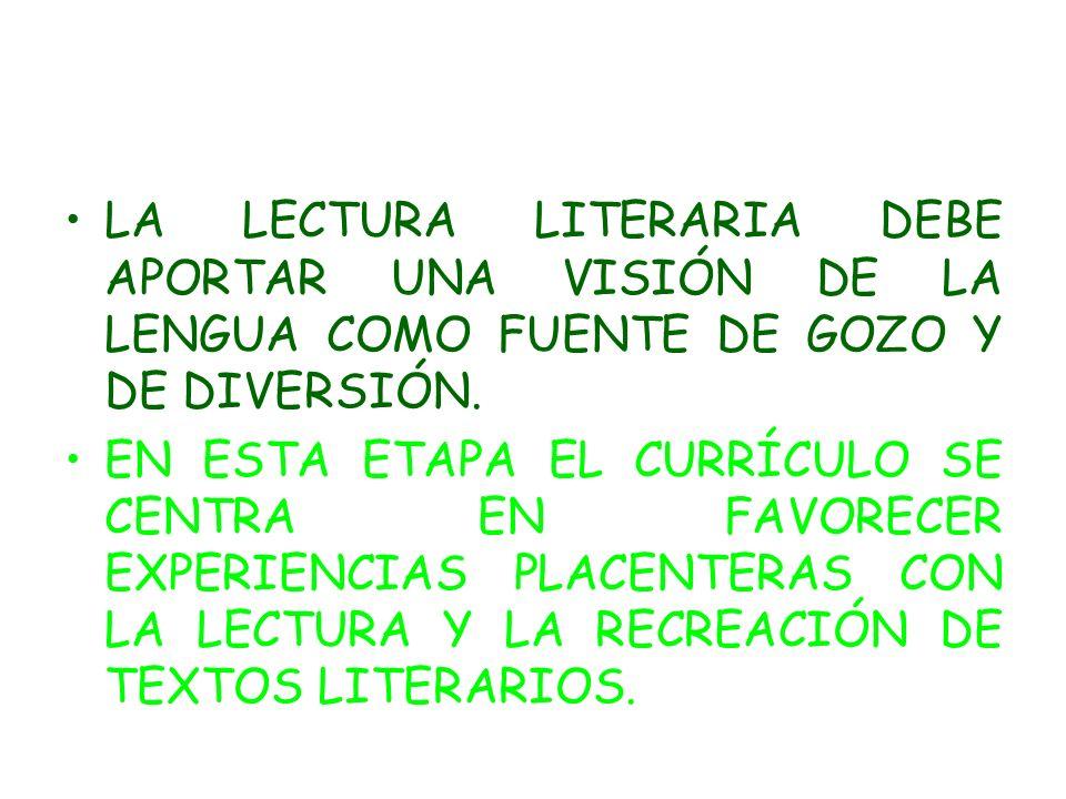 LA LECTURA LITERARIA DEBE APORTAR UNA VISIÓN DE LA LENGUA COMO FUENTE DE GOZO Y DE DIVERSIÓN.