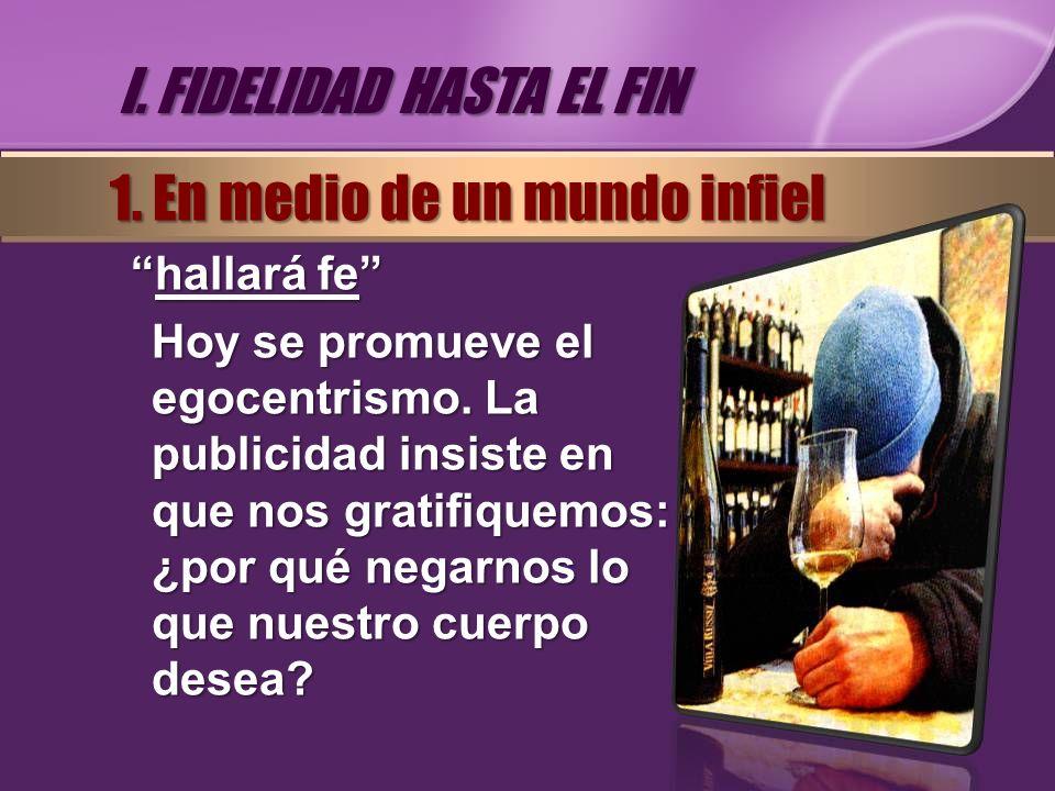 I. FIDELIDAD HASTA EL FIN