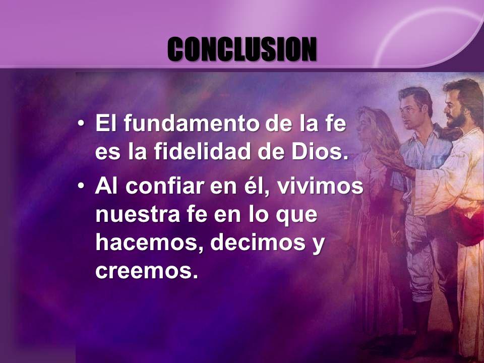 CONCLUSION El fundamento de la fe es la fidelidad de Dios.