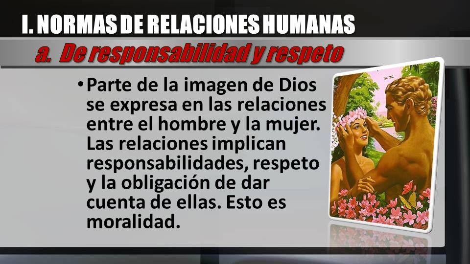 I. NORMAS DE RELACIONES HUMANAS a. De responsabilidad y respeto