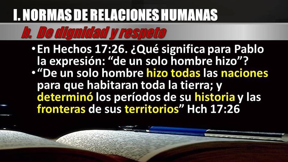 I. NORMAS DE RELACIONES HUMANAS b. De dignidad y respeto