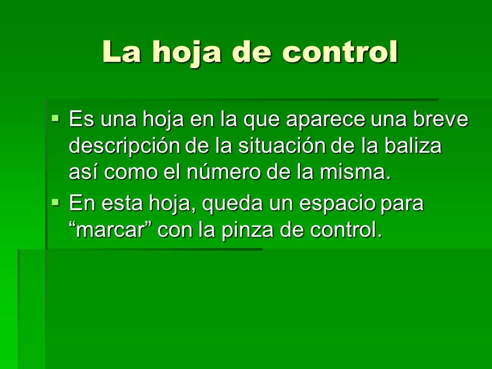 La hoja de control Es una hoja en la que aparece una breve descripción de la situación de la baliza así como el número de la misma.