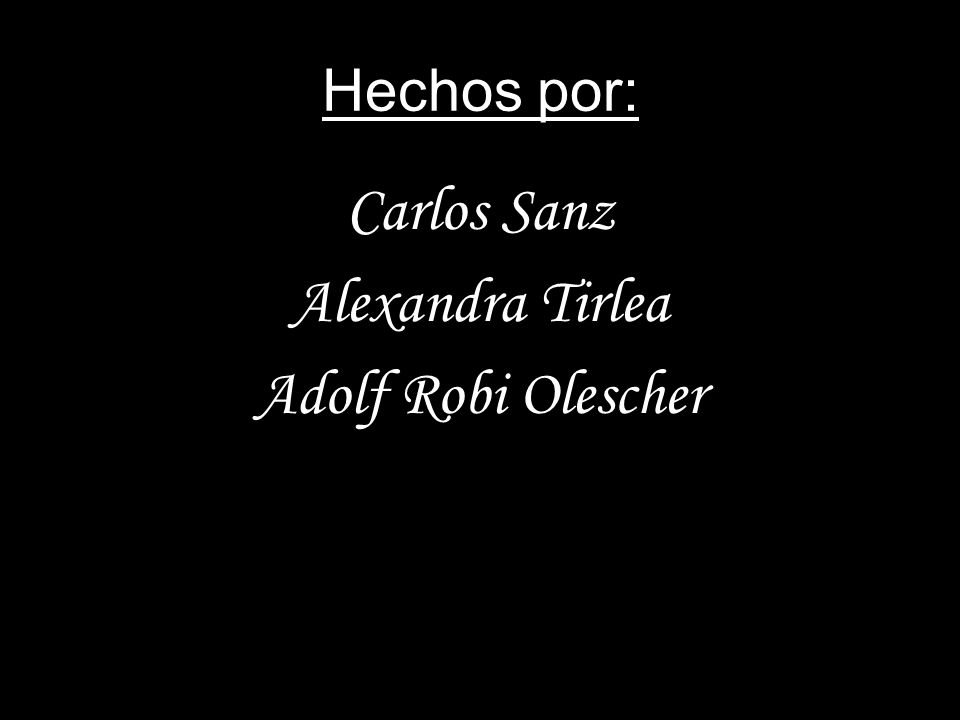 Hechos por: Carlos Sanz Alexandra Tirlea Adolf Robi Olescher