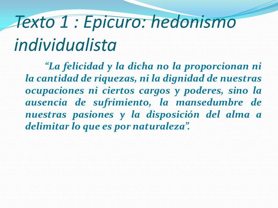 Texto 1 : Epicuro: hedonismo individualista