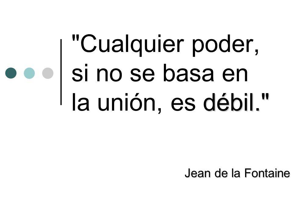 Cualquier poder, si no se basa en la unión, es débil.