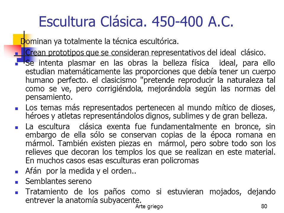 Escultura Clásica. 450-400 A.C. Dominan ya totalmente la técnica escultórica. Crean prototipos que se consideran representativos del ideal clásico.