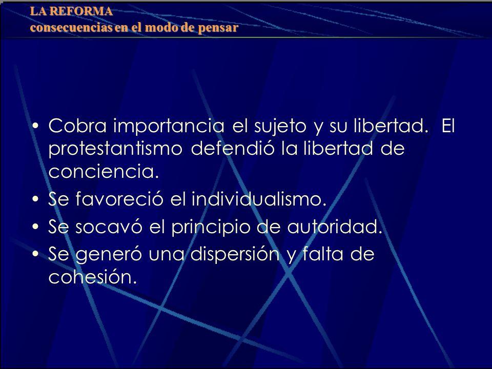 Se favoreció el individualismo. Se socavó el principio de autoridad.